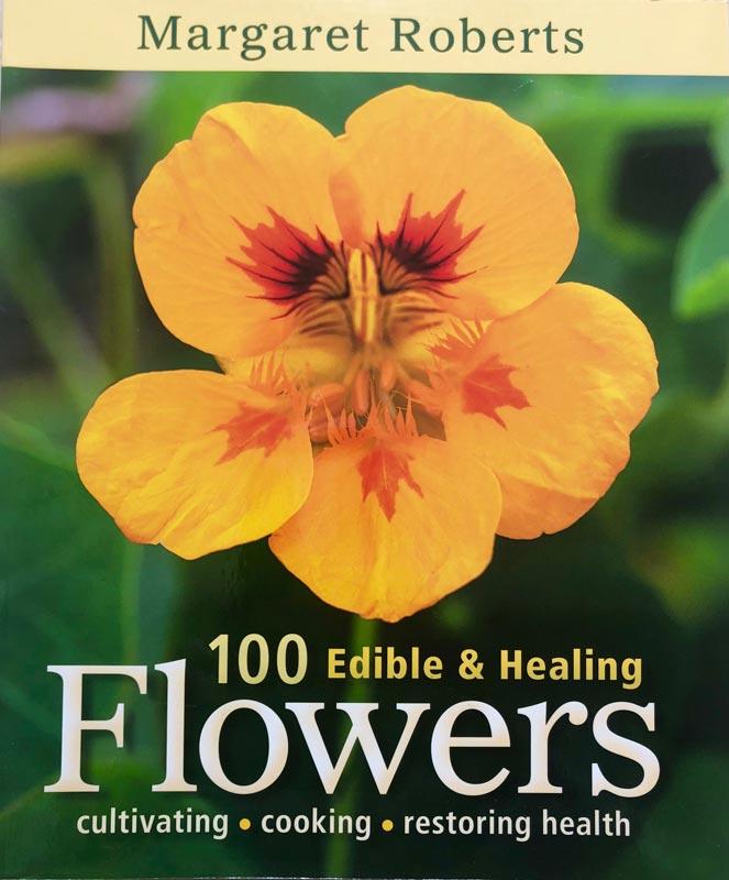 Margaret Roberts - 100 Edible & Healing Flowers